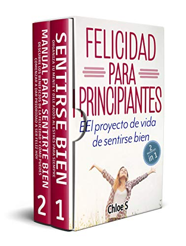 Felicidad para principiantes: 2 Manuscritos: El proyecto de vida de sentirse bien : Libro en Español/ 2 Manuscripts Happiness for Beginners book Version