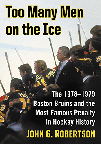 Too Many Men on the Ice: The 1978–1979 Boston Bruins and the Most Famous Penalty in Hockey History (English Edition) por John G. Robertson