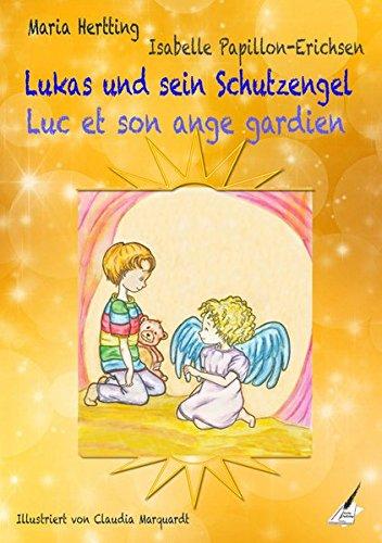Lukas und sein Schutzengel / Luc et son ange gardien: Ein Deutsch / Französisches Kinderbuch par Maria Hertting