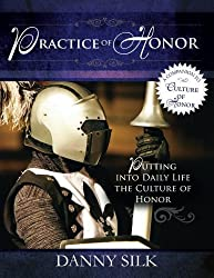 Practice of Honor: Putting Into Daily Life the Culture of Honor