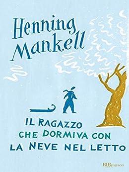 Il ragazzo che dormiva con la neve nel letto (Italian Edition) by [Mankell, Henning]