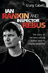 Ian Rankin & Inspector Rebus: The Official Story of the Bestselling Author and his Ruthless Detective