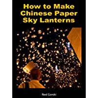How to Make Chinese Paper Sky Lanterns (English Edition)