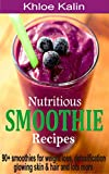 Nutritious Smoothie Recipes: 90+ Smoothies for weight loss, detoxification, glowing skin and skin and lot more