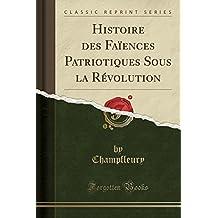 Histoire Des Faiences Patriotiques Sous La Revolution (Classic Reprint)
