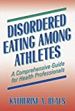 Disordered Eating Among Athletes : A Comprehensive Guide for Health Professionals by Katherine Beals (2004-04-12)