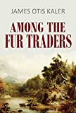 Among the Fur Traders (1906) (Active Table of Contents) (English Edition)