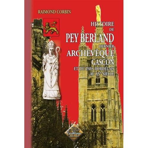 Histoire de Pey Berland, dernier archevêque gascon et du Pays Bordelais au XVe siècle