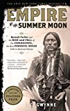 Empire of the Summer Moon: Quanah Parker and the Rise and Fall of the Comanches, the Most Powerful Indian Tribe in American History - S. C. Gwynne