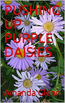 PUSHING UP PURPLE DAISIES (Teddy Books Book 1) (English Edition) par [Glenn, Amanda]