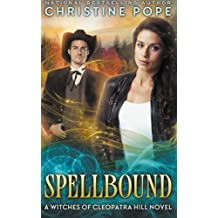 Spellbound (The Witches of Cleopatra Hill) (Volume 6) by Christine Pope (2015-10-13)