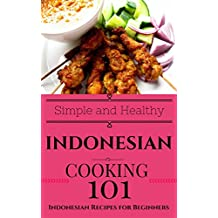 Indonesian: Cooking for Beginners - Indonesian Cookbook Simple Recipes - South East Asian Recipes (Easy Indonesian Recipes - Southeast Asian Cooking - South Asian Recipes 1) (English Edition)