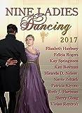 Nine Ladies Dancing 2017 by Kay Springsteen, Kim Bowman, Vivian Roycroft, Miranda D. Nelson, Elizabeth Hanbury, Sherry Gloag, Patricia Kiyono, Ruth J. Hartman, Nicole Zoltack, Felicia Rogers