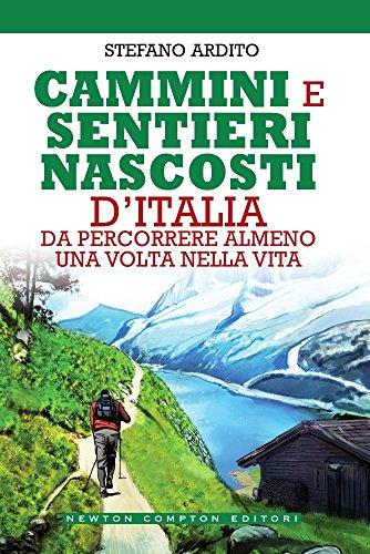 Cammini e sentieri nascosti d'italia da percorrere almeno una volta nella vita