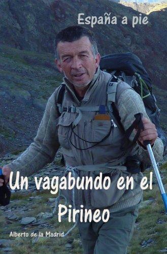 Un vagabundo en el Pirineo. España a pie por Alberto de la Madrid