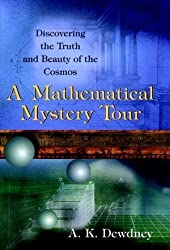 A Mathematical Mystery Tour: Discovering the Truth and Beauty of the Cosmos by A. K. Dewdney (1999-02-26)