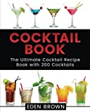 Cocktail Book: The Ultimate Cocktail Recipe Book with 200 Cocktails: Volume 1 (Cocktails Book)