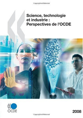 Science, technologie et industrie - Perspectives de l'OCDE 2008