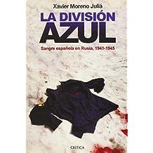 La División Azul. Sangre Española En Rusia, 1941-1945 (Contrastes) de Xavier Moreno Juliá (8 ene 2015) Tapa blanda