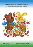 Kürbis und Karotte: 15 neue Lern- und Bewegungslieder für Schule, Kindergarten und Zuhaus