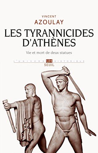 Les Tyrannicides d'Athènes. Vie et mort de deux statues: Vie et mort de deux statues
