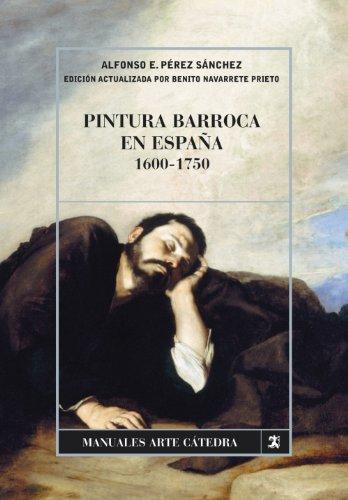 Pintura barroca en España, 1600-1750 (Manuales Arte Cátedra) por Alfonso Pérez Sánchez