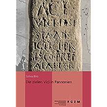 Die zivilen Vici in Pannonien (Römisch Germanisches Zentralmuseum / Monographien des Römisch-Germanischen Zentralmuseums)