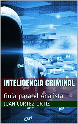 Inteligencia Criminal: Guia Para El Analista por Juan Cortez Ortiz epub