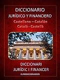 DICCIONARIO JURÍDICO Y FINANCIERO CASTELLANO CATALÁN - CATALÀ CASTELLÀ