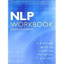 NLP Workbook: A practical guide to achieving the results you want by Joseph O'Connor (2001) Paperback