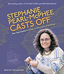 Stephanie Pearl-McPhee Casts Off: The Yarn Harlot's Guide to the Land of Knitting by Stephanie Pearl-McPhee (2007-05-30)