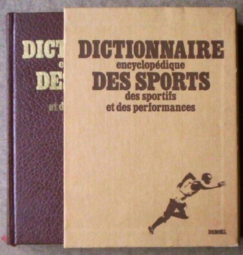 Dictionnaire encyclopédique des sports, des sportifs et des performances