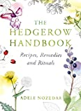 The Hedgerow Handbook: Recipes, Remedies and...