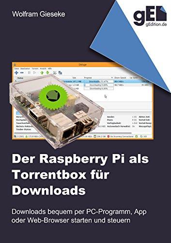 Der Raspberry Pi als Torrentbox für Downloads: Downloads bequem per PC-Programm, Apps oder Webbrowser starten und steuern