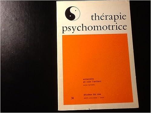 Thérapie psychomotrice N° 34 : Entendre et voir l' enfant