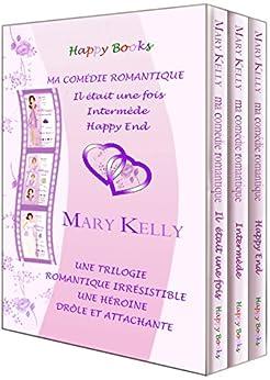 Ma comédie romantique - Trilogie: Il était une fois - Intermède - Happy End par [Kelly, Mary]