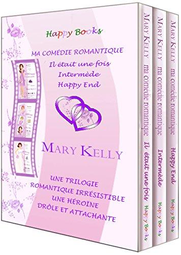 Ma comédie romantique - Trilogie: Il était une fois - Intermède - Happy End par Mary Kelly