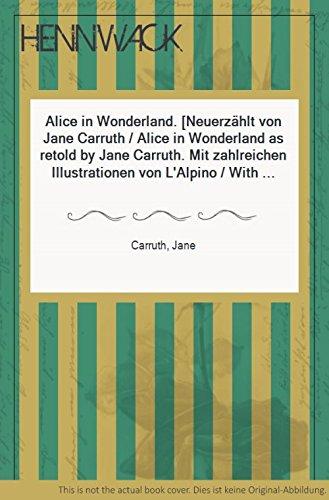 Alice in Wonderland. [Neuerzählt von Jane Carruth / Alice in Wonderland as retold by Jane Carruth. Mit zahlreichen Illustrationen von L`Alpino / With rich illustrations by L`Alpino.]
