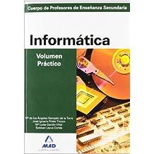 Informatica.  Volumen practico. Profesores de educacion secundaria (Profesores Eso - Fp 2012) - 9788466504249