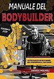 MANUALE DEL BODYBUILDER: La guida completa al bodybuilding  Tutto quello che devi sapere per trasformare il tuo corpo