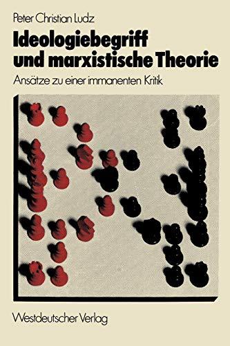 Ideologiebegriff und marxistische Theorie: Ansätze zu einer immanenten Kritik