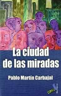 La ciudad de las miradas par  Pablo Martín Carbajal