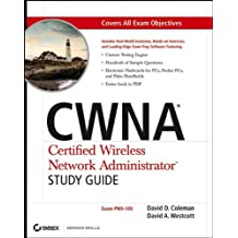 Cwna®: Certified Wireless Network AdministratorTM Study Guide (Exam PW0-100)