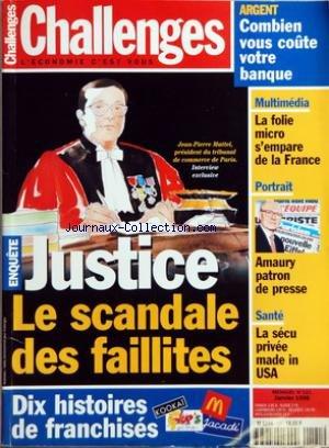 CHALLENGES [No 121] du 01/01/1998 - JEAN-PIERRE MATTEI, PRESIDENT DU TRIBUNAL DE COMMERCE DE PARIS - INTERVIEW EXCLUSIVE - ENQUETE - JUSTICE - LE SCANDALE DES FAILLITES DIX HISTOIRES DE FRANCHISES ARGENT - COMBIEN VOUS COUTE VOTRE BANQUE MULTIMEDIA - LA FOLIE MICRO S'EMPARE DE LA FRANCE PORTRAIT - AMAURY PATRON DE PRESSE SANTE - LA SECU PRIVEE MADE IN USA. par Collectif