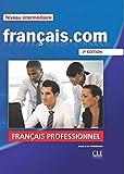 Francais.com. Intermediaire/avancè. Per le Scuole superiori. Con DVD