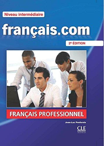 Francais.com. Intermediaire/avancè. Per le Scuole superiori. Con DVD por Jean-Luc Penfornis