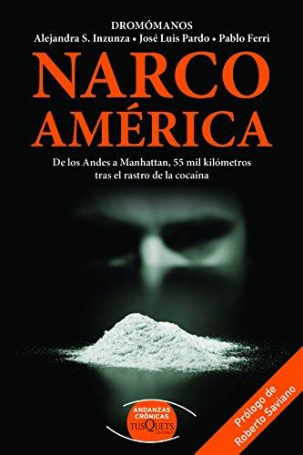 Narco America: de Los Andes a Manhattan, 55 Mil Kilometros Tras El Rastro de la Cocaina (Dromomanos)