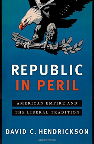 Republic in Peril: American Empire and the Betrayal of the Liberal Tradition
