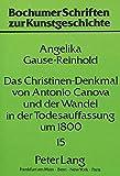 Das Christinen-Denkmal von Antonio Canova und der Wandel in der Todesauffassung um 1800 (Bochumer Schriften zur Kunstges