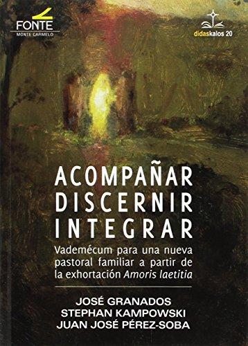 Acompañar, discernir, integrar por José Granados/Stephen Kampowski/Juan José Pérez-Soba